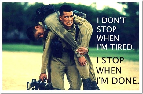 I don't stop when I am tired. I stop when I am done